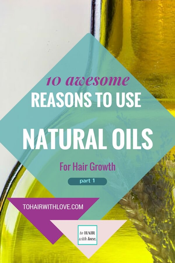 10 Awesome Reasons To Use Natural Oils For Hair Growth Part 1