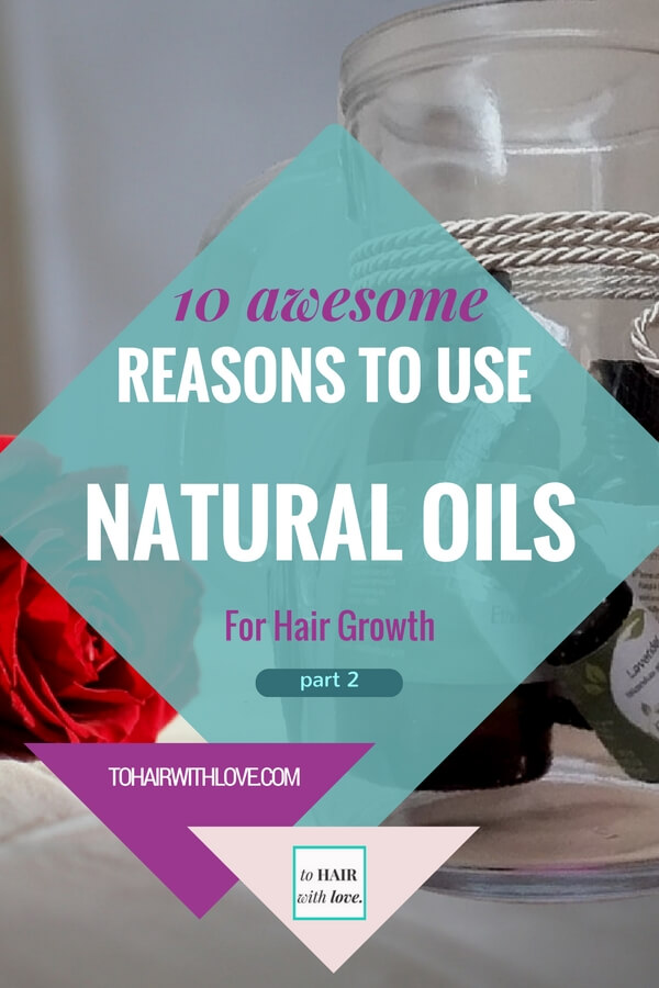 10 Awesome Reasons To Use Natural Oils For Hair Growth Part 2