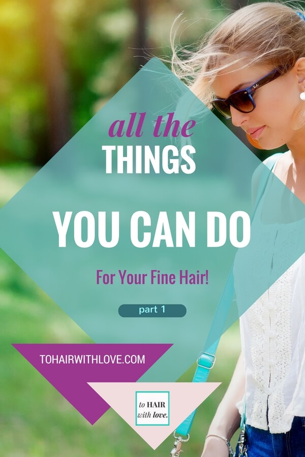 All The Things You Can Do For Your Fine Hair! (part 1)