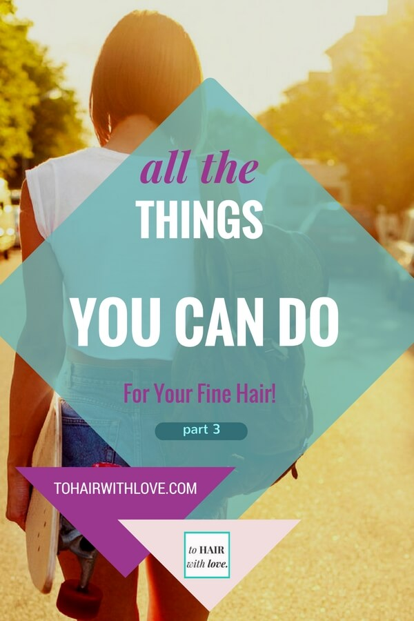 All The Things You Can Do For Your Fine Hair! (part 3)