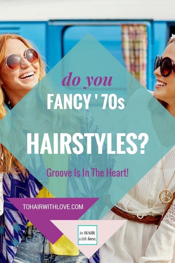 Do You Fancy 70s Hairstyles? Groove Is In The Heart!