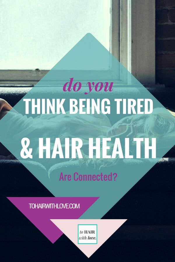 Do You Think Being Tired And Hair Health Are Connected?