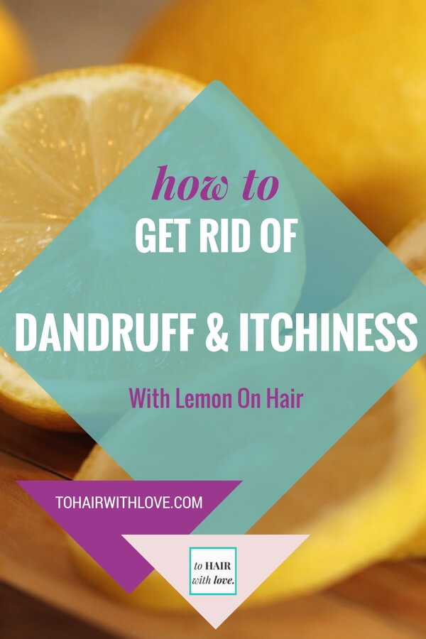 How To Get Rid Of Dandruff And Itchiness With Lemon On Hair