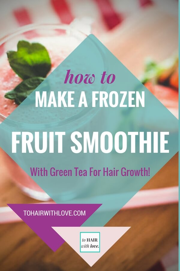 How To Make A Frozen Fruit Smoothie With Green Tea For Hair Growth!