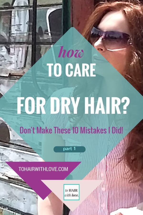 How To Care For Dry Hair? Don't Make These 10 Mistakes I Did!