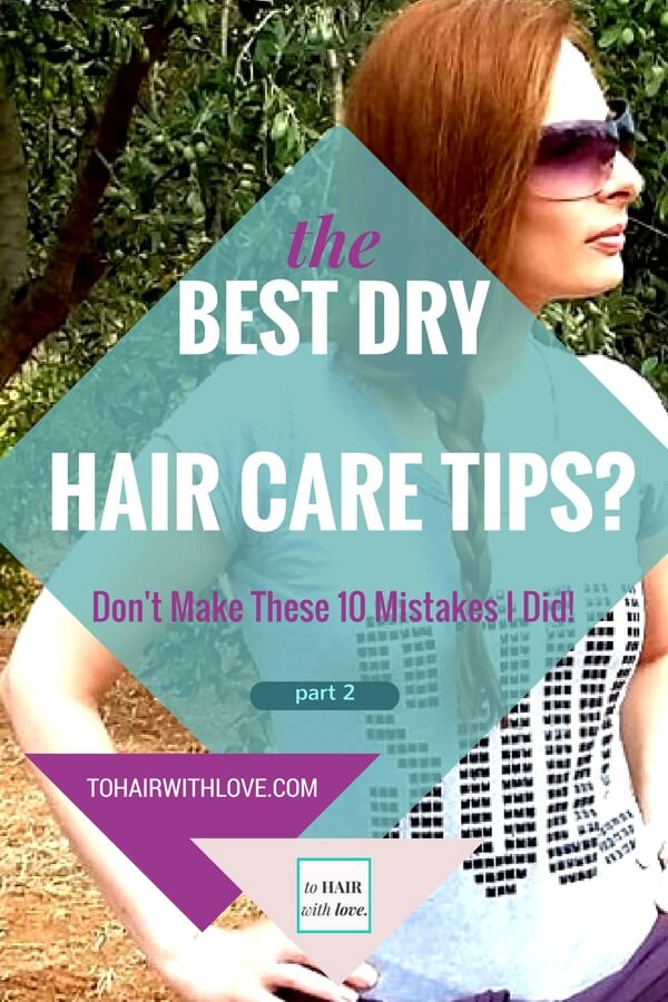 The Best Dry Hair Care Tips? Don't Make These 10 Mistakes I Did!