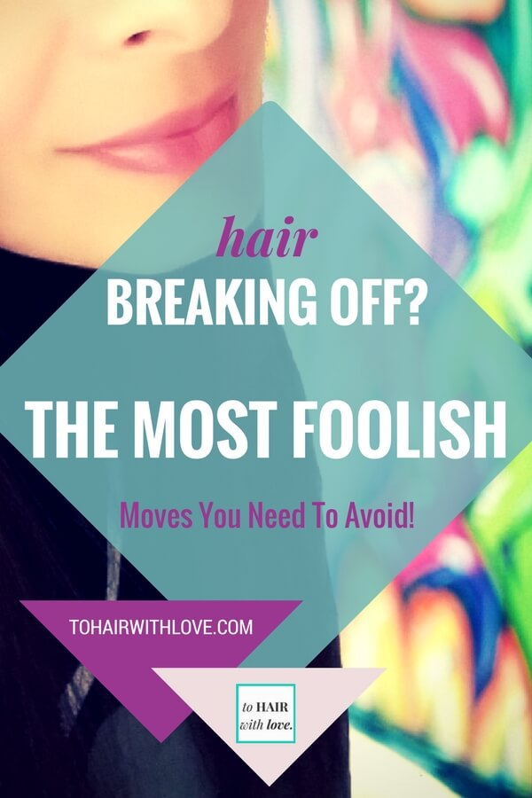 Hair Breaking Off? The Most Foolish Moves You Need To Avoid!